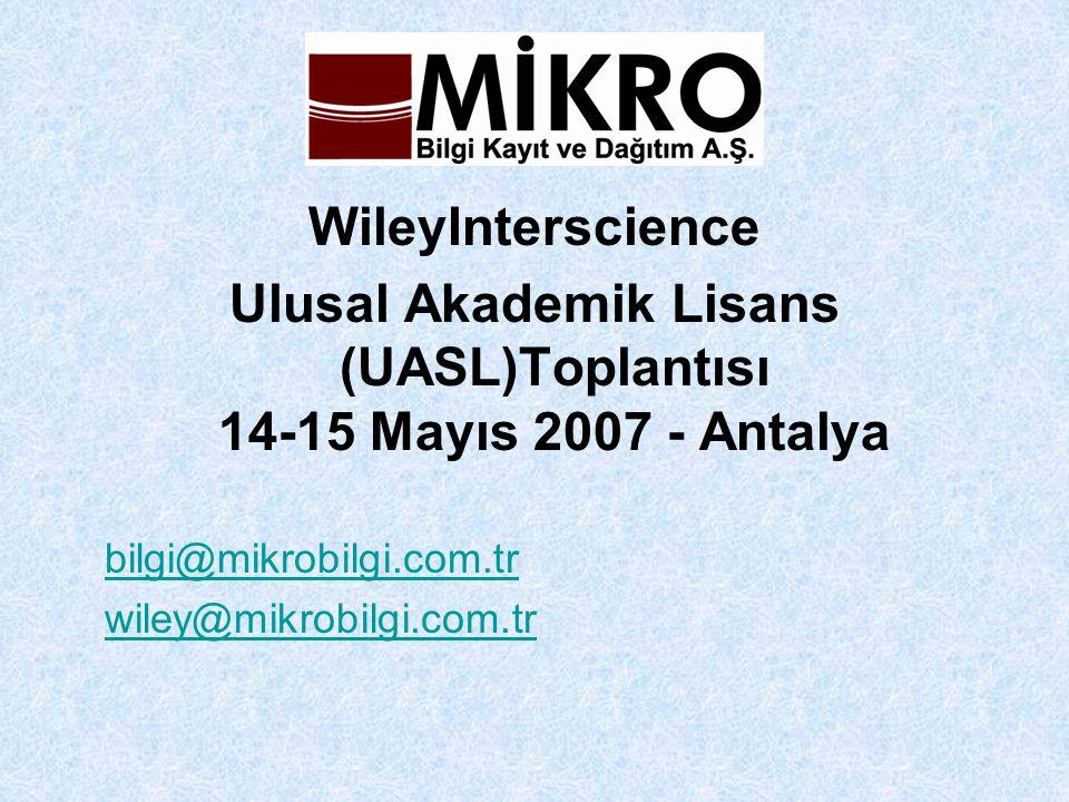 WileyInterscience Ulusal Akademik Lisans (UASL)Toplantısı 14-15 Mayıs 2007 - Antalya bilgi@mikrobilgi.com.tr wiley@mikrobilgi.com.tr