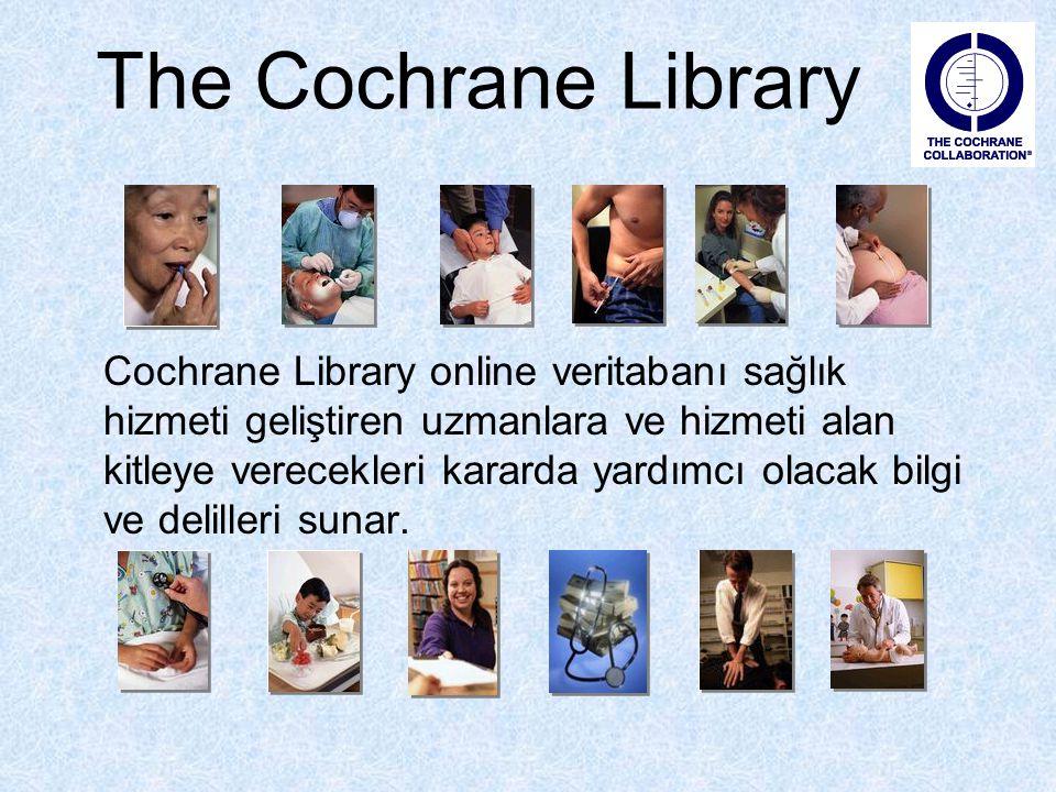 Cochrane Library online veritabanı sağlık hizmeti geliştiren uzmanlara ve hizmeti alan kitleye verecekleri kararda yardımcı olacak bilgi ve delilleri