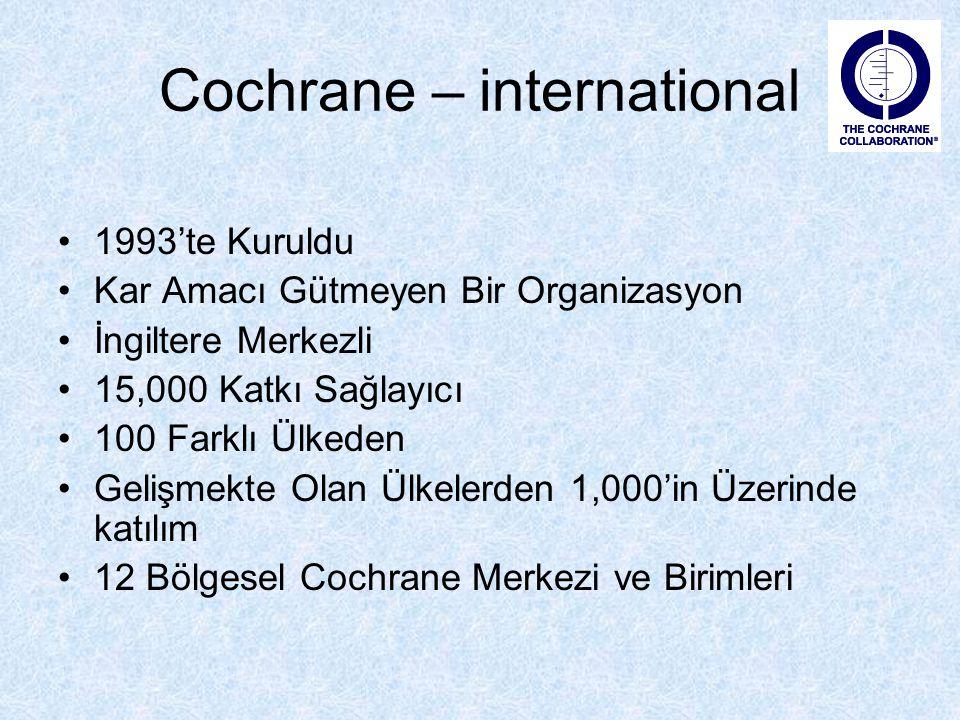 Cochrane – international 1993'te Kuruldu Kar Amacı Gütmeyen Bir Organizasyon İngiltere Merkezli 15,000 Katkı Sağlayıcı 100 Farklı Ülkeden Gelişmekte O