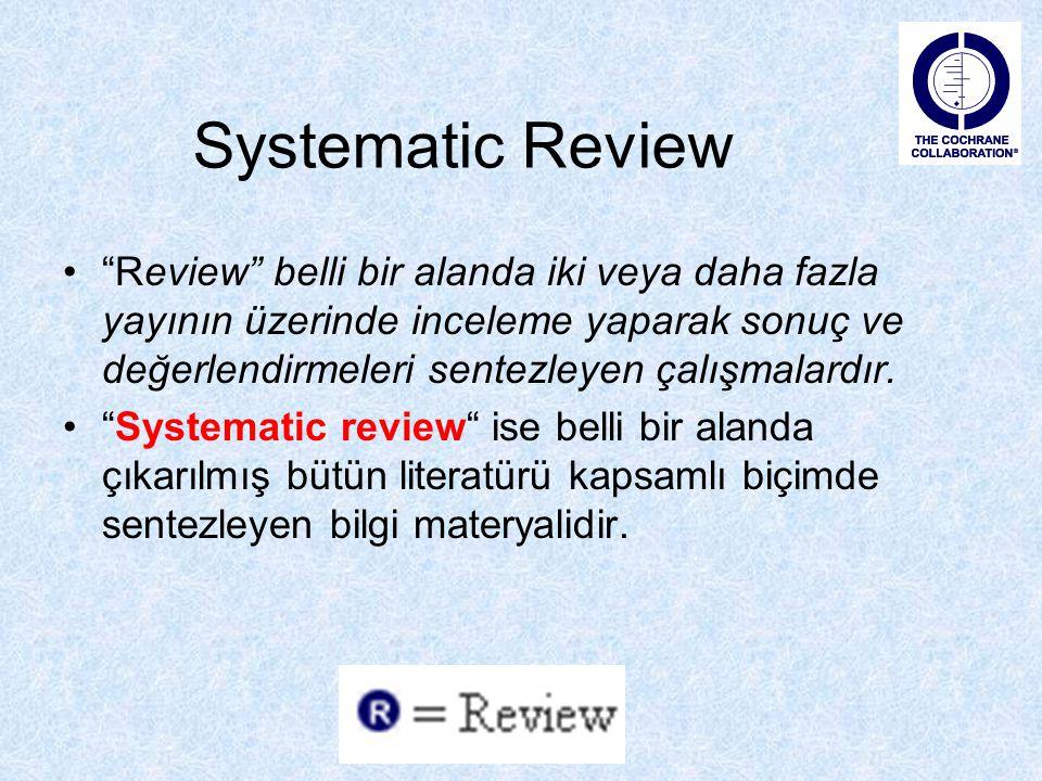 """Systematic Review """"Review"""" belli bir alanda iki veya daha fazla yayının üzerinde inceleme yaparak sonuç ve değerlendirmeleri sentezleyen çalışmalardır"""