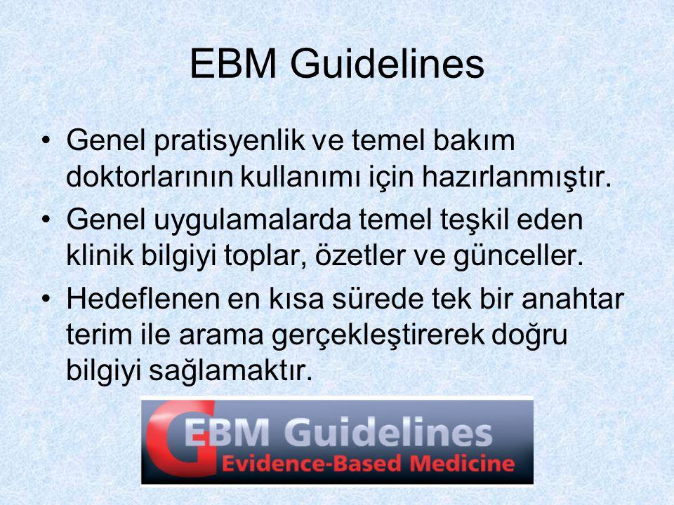 EBM Guidelines Genel pratisyenlik ve temel bakım doktorlarının kullanımı için hazırlanmıştır. Genel uygulamalarda temel teşkil eden klinik bilgiyi top