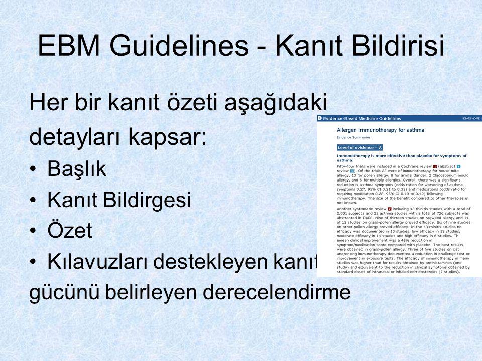 EBM Guidelines - Kanıt Bildirisi Her bir kanıt özeti aşağıdaki detayları kapsar: Başlık Kanıt Bildirgesi Özet Kılavuzları destekleyen kanıtın gücünü b