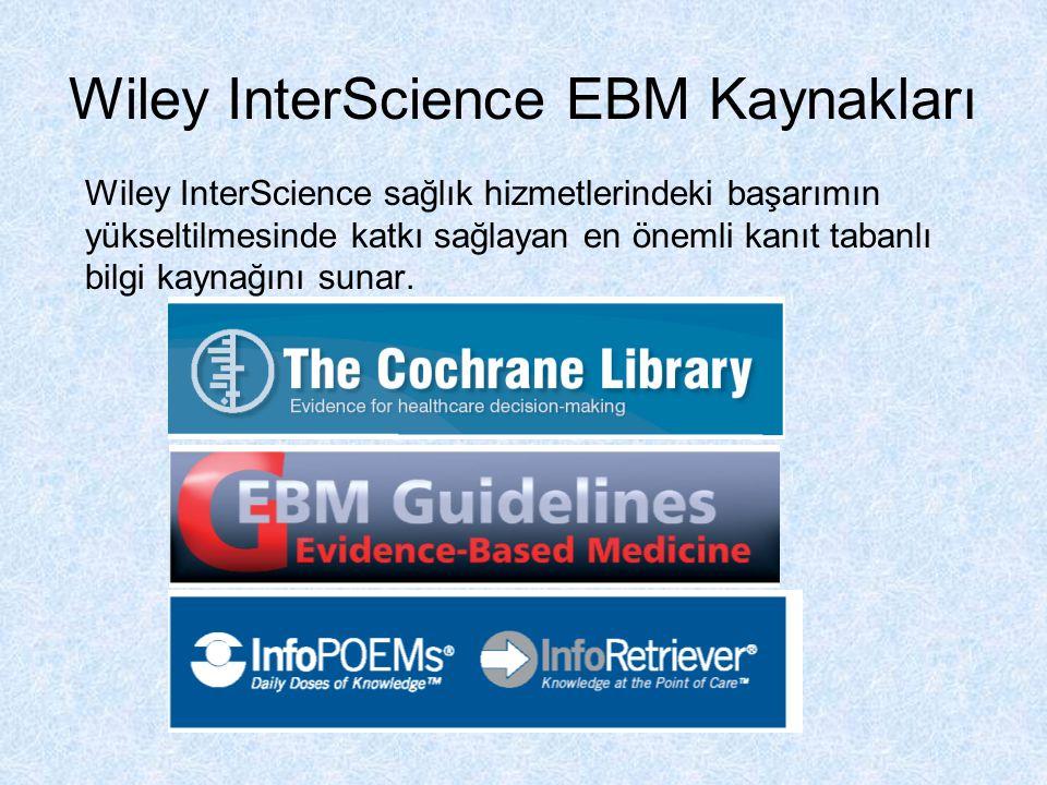 Wiley InterScience EBM Kaynakları Wiley InterScience sağlık hizmetlerindeki başarımın yükseltilmesinde katkı sağlayan en önemli kanıt tabanlı bilgi ka