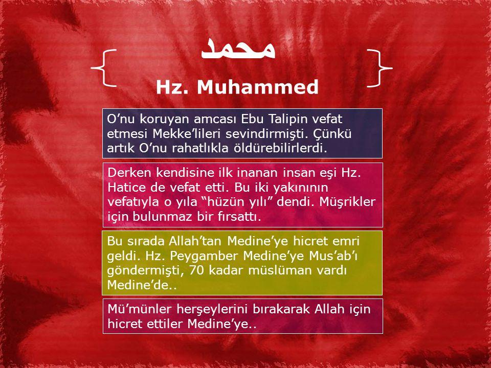 محمد Hz.Muhammed O'nu koruyan amcası Ebu Talipin vefat etmesi Mekke'lileri sevindirmişti.