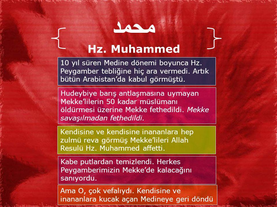 محمد Hz.Muhammed 10 yıl süren Medine dönemi boyunca Hz.