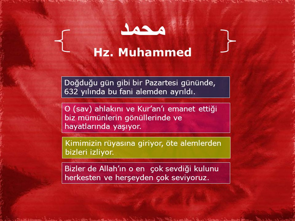 محمد Hz.Muhammed Doğduğu gün gibi bir Pazartesi gününde, 632 yılında bu fani alemden ayrıldı.
