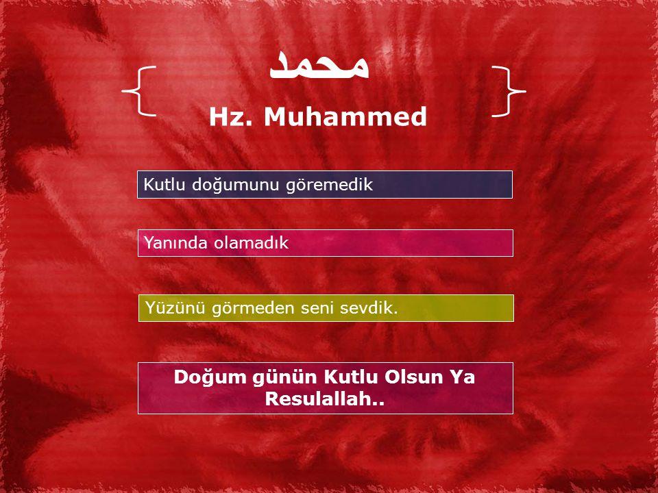 محمد Hz.Muhammed Kutlu doğumunu göremedik Yanında olamadık Yüzünü görmeden seni sevdik.