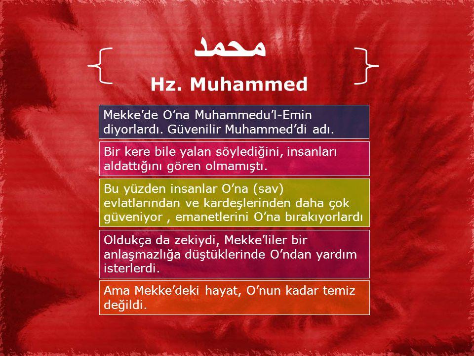 محمد Hz.Muhammed Mekke'de O'na Muhammedu'l-Emin diyorlardı.