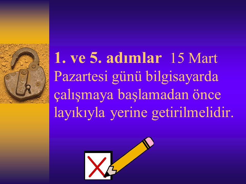 1. ve 5. adımlar 15 Mart Pazartesi günü bilgisayarda çalışmaya başlamadan önce layıkıyla yerine getirilmelidir.