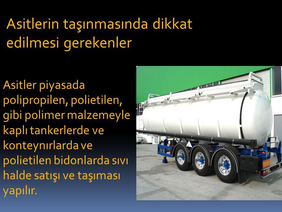 Asitler piyasada polipropilen, polietilen, gibi polimer malzemeyle kaplı tankerlerde ve konteynırlarda ve polietilen bidonlarda sıvı halde satışı ve taşıması yapılır.