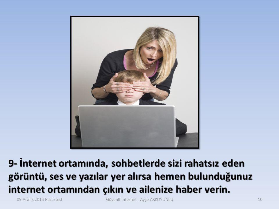 09 Aralık 2013 PazartesiGüvenli İnternet - Ayşe AKKOYUNLU9 8- İnternet kullanıcı adınızı ve şifrenizi ailenizin dışında hiç kimseye vermeyin.