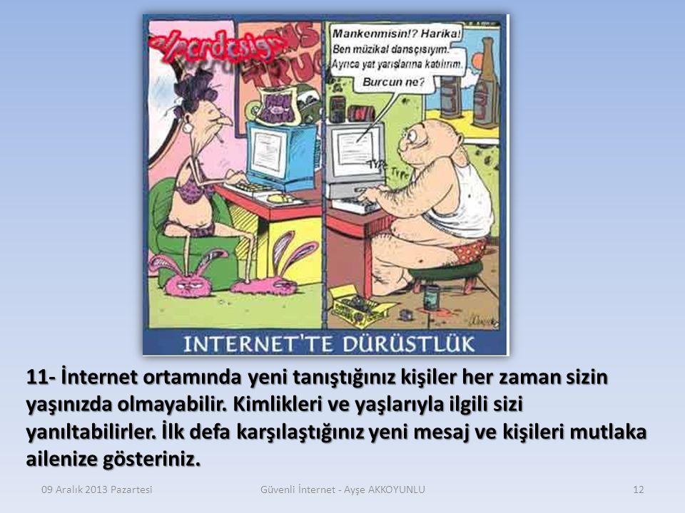 09 Aralık 2013 PazartesiGüvenli İnternet - Ayşe AKKOYUNLU11 10- Bir sitede yer alan oyunlara, aktivitelere, yarışmalara katılmadan önce bunların yaşın
