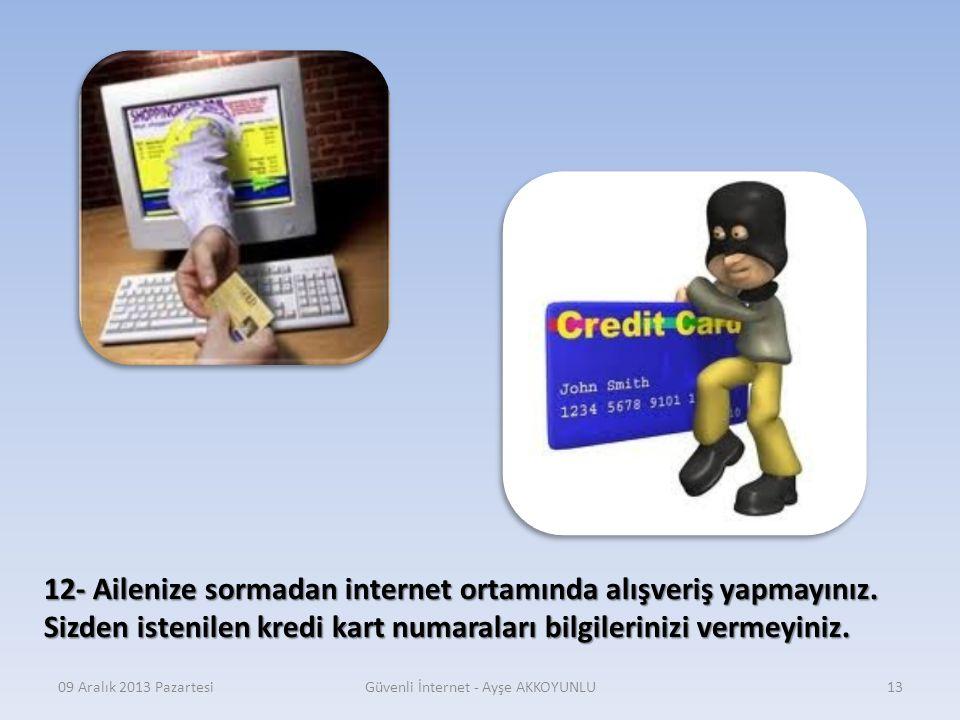 09 Aralık 2013 PazartesiGüvenli İnternet - Ayşe AKKOYUNLU12 11- İnternet ortamında yeni tanıştığınız kişiler her zaman sizin yaşınızda olmayabilir. Ki