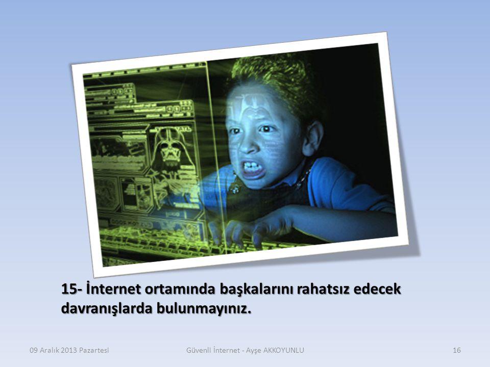 09 Aralık 2013 PazartesiGüvenli İnternet - Ayşe AKKOYUNLU15 14- İnternet sitelerinden bilgisayarınıza yükleyeceğiniz veya indireceğiniz programlar ve