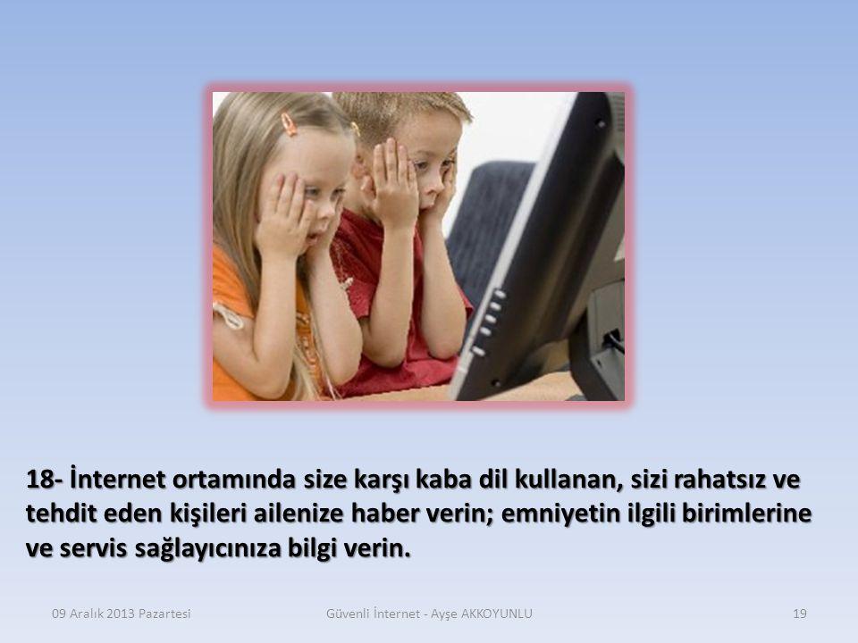 09 Aralık 2013 PazartesiGüvenli İnternet - Ayşe AKKOYUNLU18 17- Kelimeleri büyük harflerle ve uzatarak yazmak, düşüncelerimizi iletişimde bulunduğumuz