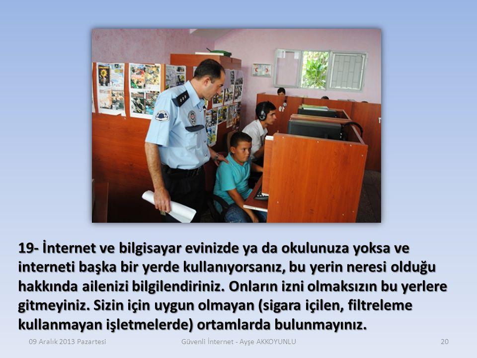 09 Aralık 2013 PazartesiGüvenli İnternet - Ayşe AKKOYUNLU19 18- İnternet ortamında size karşı kaba dil kullanan, sizi rahatsız ve tehdit eden kişileri