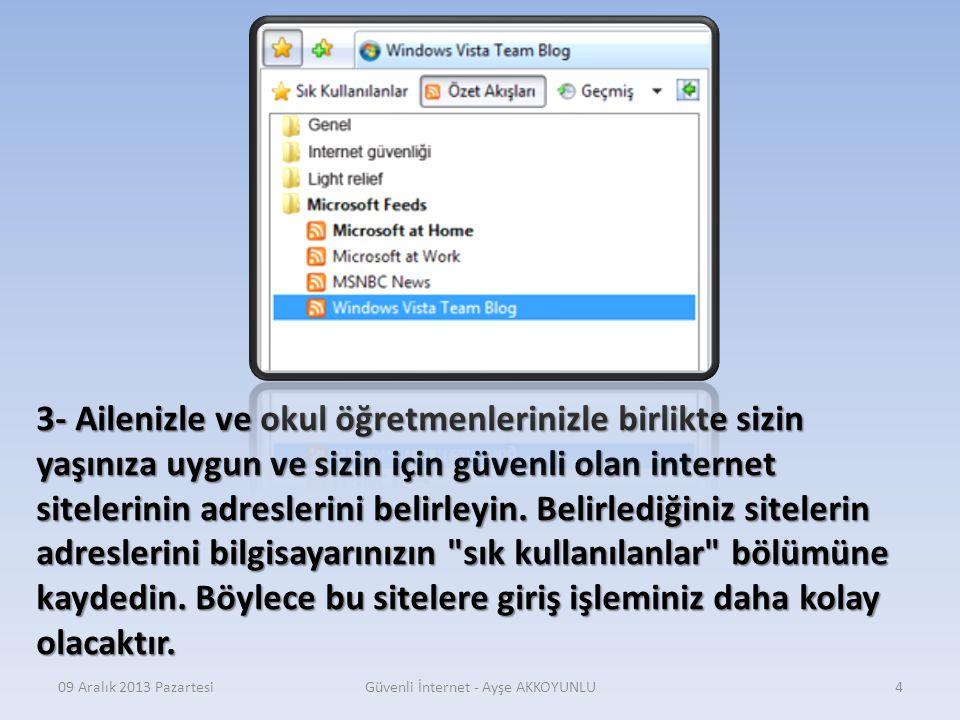09 Aralık 2013 PazartesiGüvenli İnternet - Ayşe AKKOYUNLU3 2- Bilgisayarın önünde uzun süreli hareketsiz kalmayın, kambur oturmayın; sırtınızı destekl