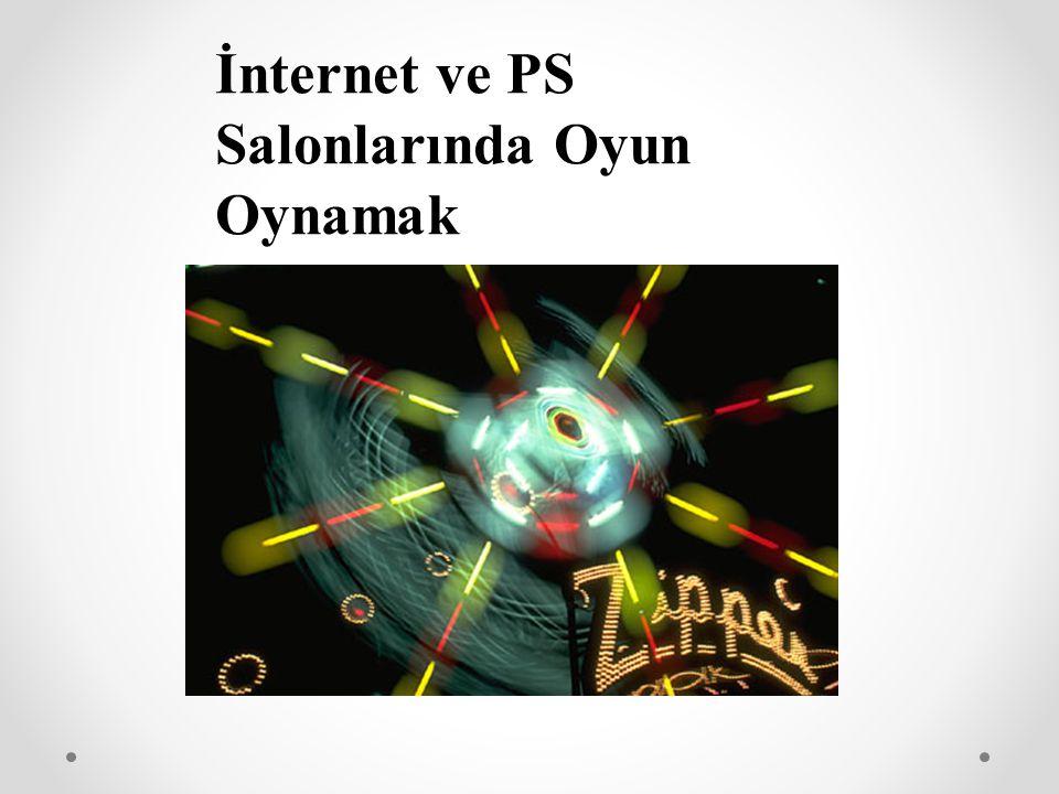 İnternet ve PS Salonlarında Oyun Oynamak