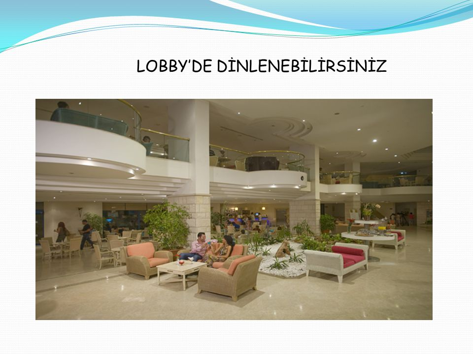 LOBBY'DE DİNLENEBİLİRSİNİZ