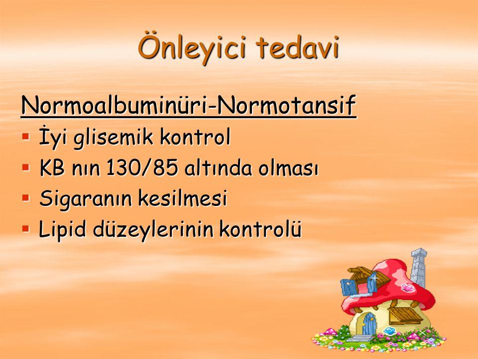 Normoalbuminüri-Normotansif  İyi glisemik kontrol  KB nın 130/85 altında olması  Sigaranın kesilmesi  Lipid düzeylerinin kontrolü