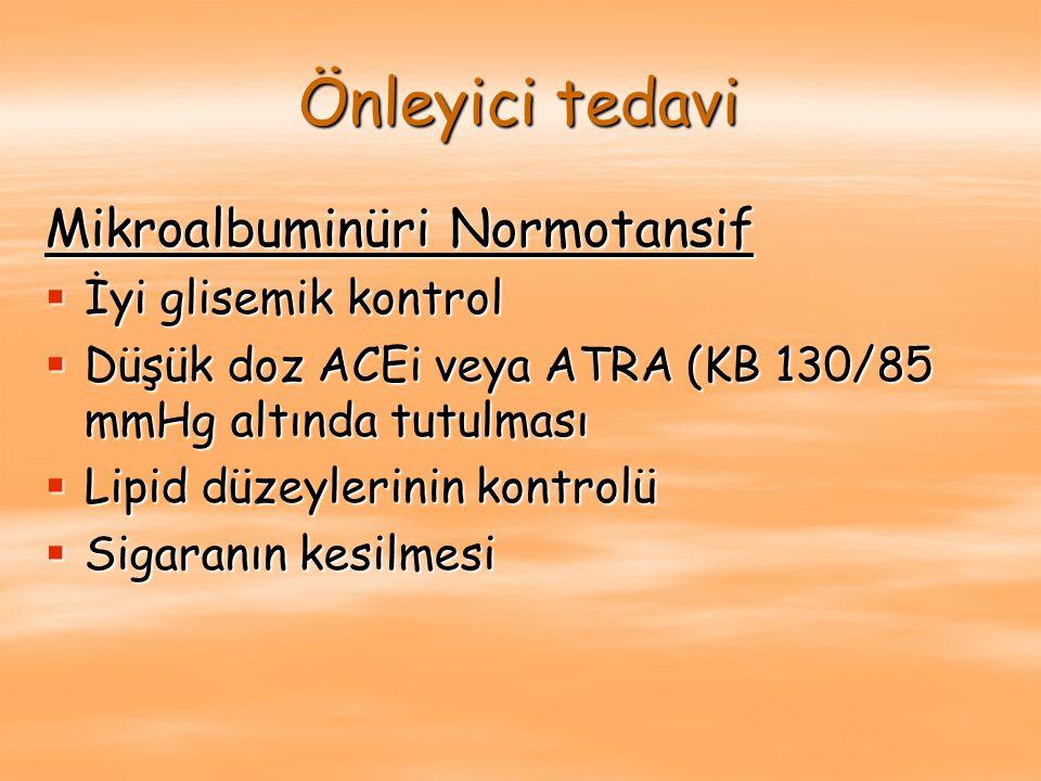 Önleyici tedavi Mikroalbuminüri Normotansif  İyi glisemik kontrol  Düşük doz ACEi veya ATRA (KB 130/85 mmHg altında tutulması  Lipid düzeylerinin k