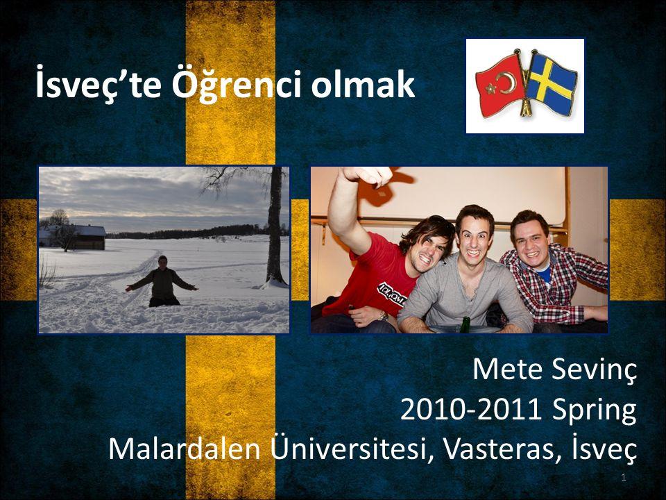 Mete Sevinç 2010-2011 Spring Malardalen Üniversitesi, Vasteras, İsveç İsveç'te Öğrenci olmak 1