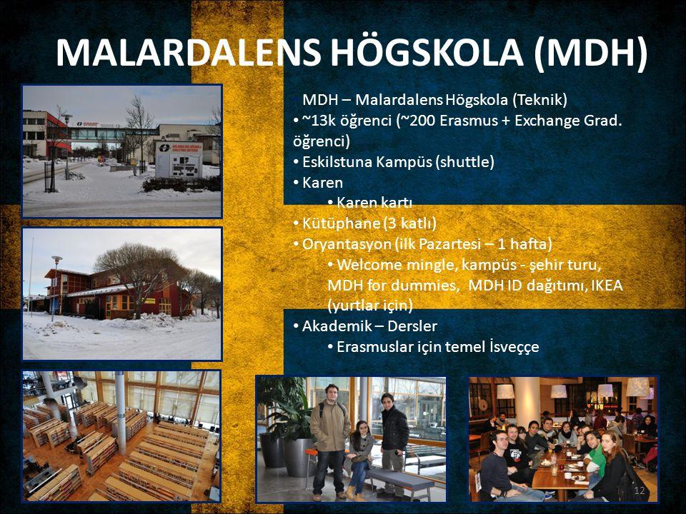 MALARDALENS HÖGSKOLA (MDH) MDH – Malardalens Högskola (Teknik) ~13k öğrenci (~200 Erasmus + Exchange Grad. öğrenci) Eskilstuna Kampüs (shuttle) Karen