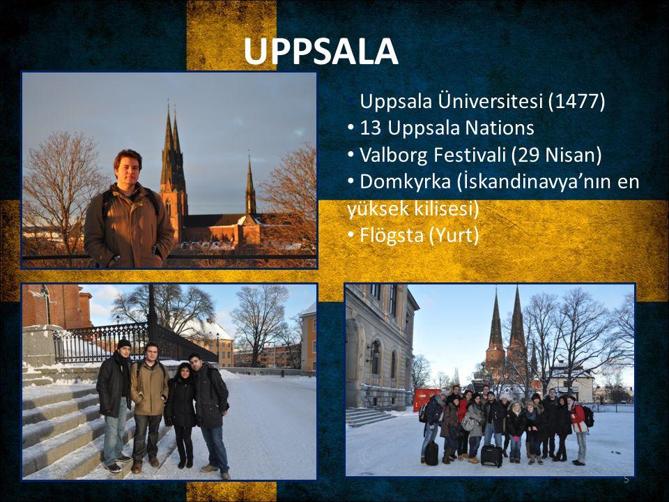 UPPSALA Uppsala Üniversitesi (1477) 13 Uppsala Nations Valborg Festivali (29 Nisan) Domkyrka (İskandinavya'nın en yüksek kilisesi) Flögsta (Yurt) 5