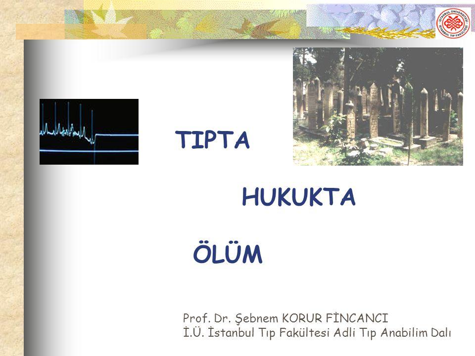 Prof. Dr. Şebnem KORUR FİNCANCI İ.Ü. İstanbul Tıp Fakültesi Adli Tıp Anabilim Dalı TIPTA HUKUKTA ÖLÜM