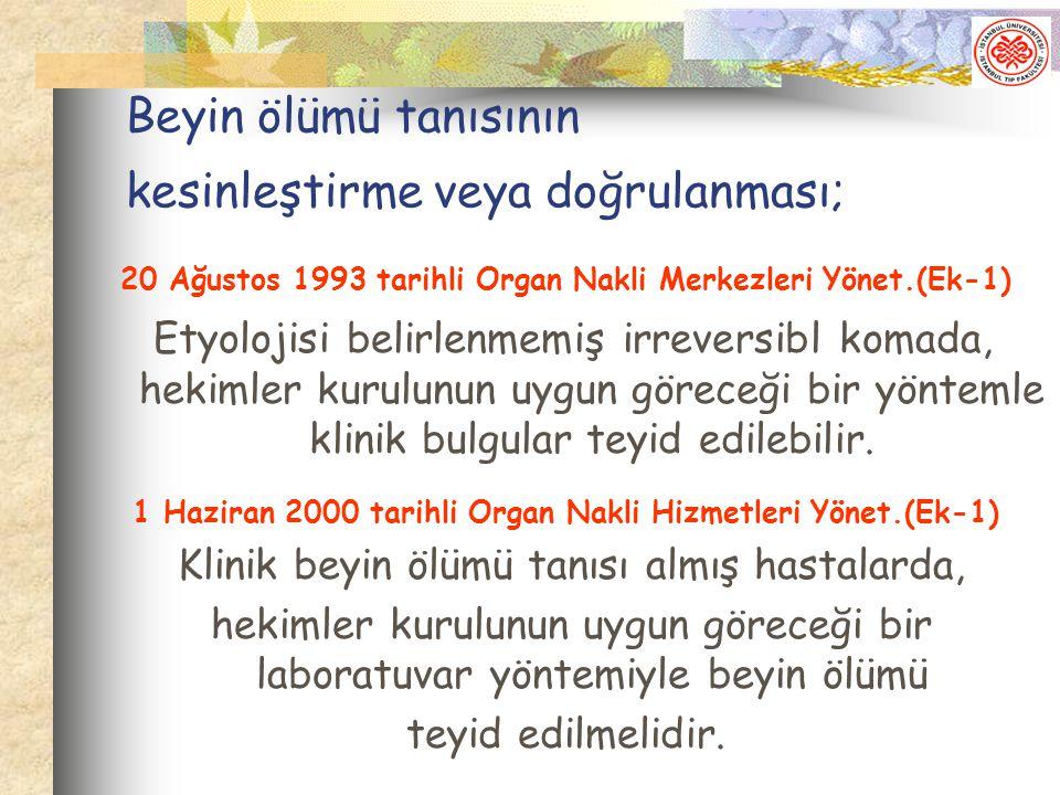 Beyin ölümü tanısının kesinleştirme veya doğrulanması; 20 Ağustos 1993 tarihli Organ Nakli Merkezleri Yönet.(Ek-1) Etyolojisi belirlenmemiş irreversib