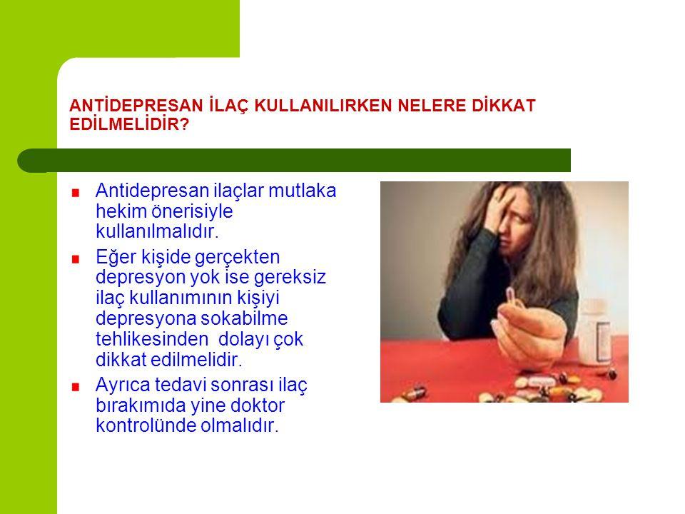 ANTİDEPRESAN İLAÇ KULLANILIRKEN NELERE DİKKAT EDİLMELİDİR? Antidepresan ilaçlar mutlaka hekim önerisiyle kullanılmalıdır. Eğer kişide gerçekten depres