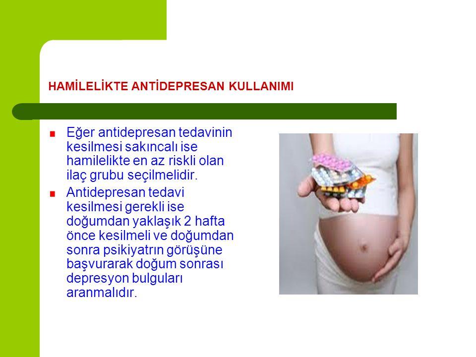 HAMİLELİKTE ANTİDEPRESAN KULLANIMI Eğer antidepresan tedavinin kesilmesi sakıncalı ise hamilelikte en az riskli olan ilaç grubu seçilmelidir. Antidepr