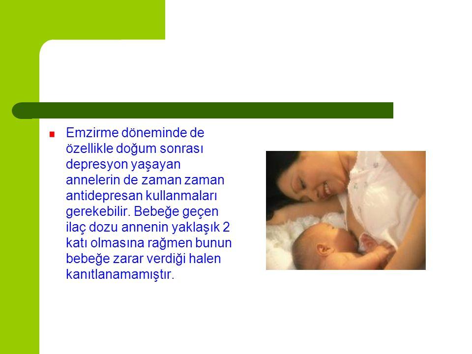 Emzirme döneminde de özellikle doğum sonrası depresyon yaşayan annelerin de zaman zaman antidepresan kullanmaları gerekebilir. Bebeğe geçen ilaç dozu