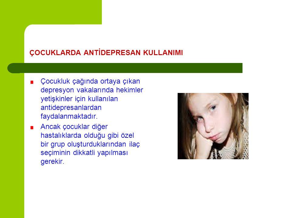 ÇOCUKLARDA ANTİDEPRESAN KULLANIMI Çocukluk çağında ortaya çıkan depresyon vakalarında hekimler yetişkinler için kullanılan antidepresanlardan faydalan