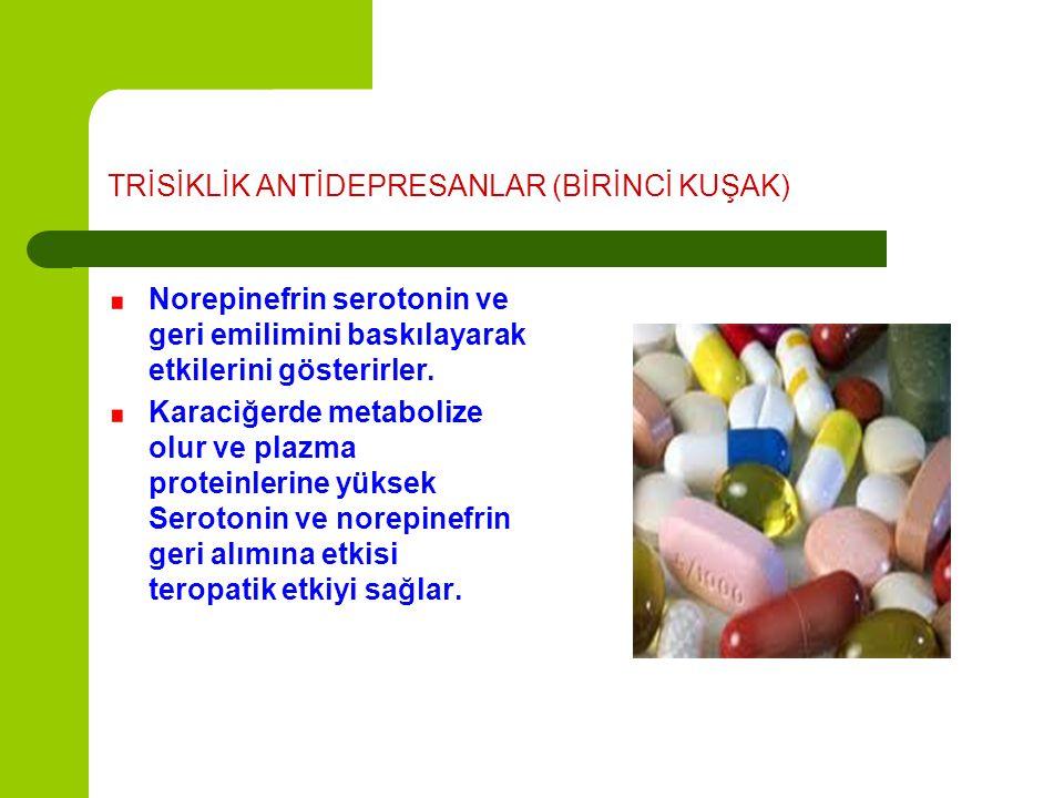 TRİSİKLİK ANTİDEPRESANLAR (BİRİNCİ KUŞAK) Norepinefrin serotonin ve geri emilimini baskılayarak etkilerini gösterirler. Karaciğerde metabolize olur ve