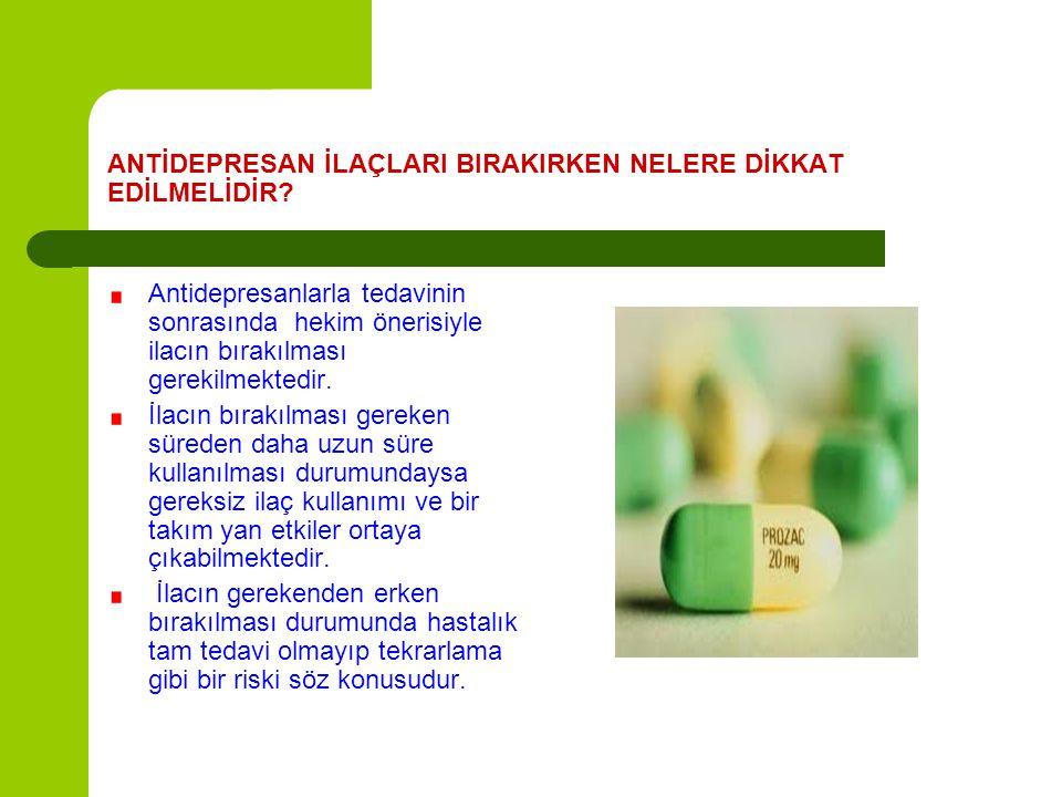 ANTİDEPRESAN İLAÇLARI BIRAKIRKEN NELERE DİKKAT EDİLMELİDİR? Antidepresanlarla tedavinin sonrasında hekim önerisiyle ilacın bırakılması gerekilmektedir