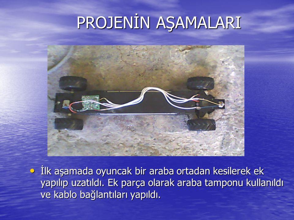 PROJENİN AŞAMALARI İlk aşamada oyuncak bir araba ortadan kesilerek ek yapılıp uzatıldı. Ek parça olarak araba tamponu kullanıldı ve kablo bağlantıları