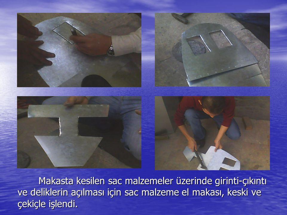 Makasta kesilen sac malzemeler üzerinde girinti-çıkıntı ve deliklerin açılması için sac malzeme el makası, keski ve çekiçle işlendi. Makasta kesilen s