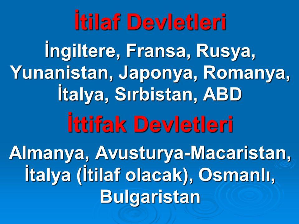 İtilaf Devletleri İngiltere, Fransa, Rusya, Yunanistan, Japonya, Romanya, İtalya, Sırbistan, ABD İttifak Devletleri Almanya, Avusturya-Macaristan, İta