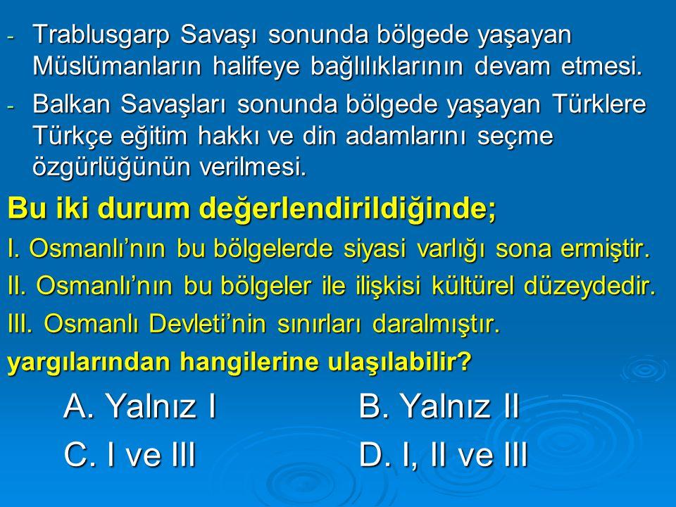 - Trablusgarp Savaşı sonunda bölgede yaşayan Müslümanların halifeye bağlılıklarının devam etmesi. - Balkan Savaşları sonunda bölgede yaşayan Türklere