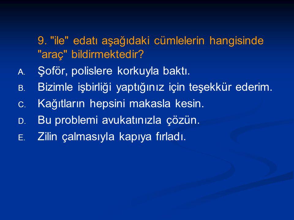 9. ile edatı aşağıdaki cümlelerin hangisinde araç bildirmektedir.