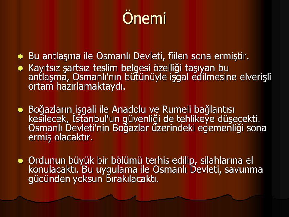 Önemi Bu antlaşma ile Osmanlı Devleti, fiilen sona ermiştir.