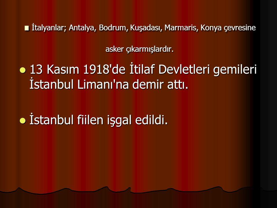 İtalyanlar; Antalya, Bodrum, Kuşadası, Marmaris, Konya çevresine asker çıkarmışlardır.