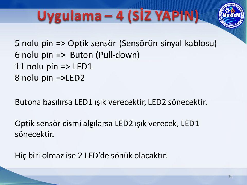 5 nolu pin => Optik sensör (Sensörün sinyal kablosu) 6 nolu pin => Buton (Pull-down) 11 nolu pin => LED1 8 nolu pin =>LED2 Butona basılırsa LED1 ışık