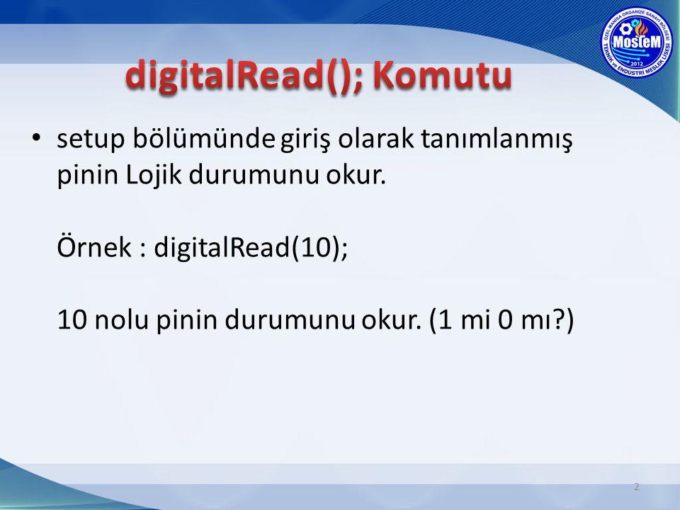 setup bölümünde giriş olarak tanımlanmış pinin Lojik durumunu okur. Örnek : digitalRead(10); 10 nolu pinin durumunu okur. (1 mi 0 mı?) 2