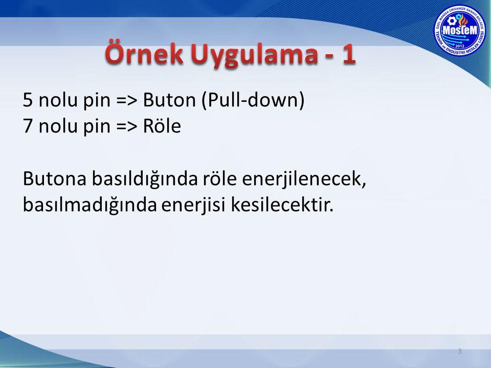 5 nolu pin => Buton (Pull-down) 7 nolu pin => Röle Butona basıldığında röle enerjilenecek, basılmadığında enerjisi kesilecektir. 3