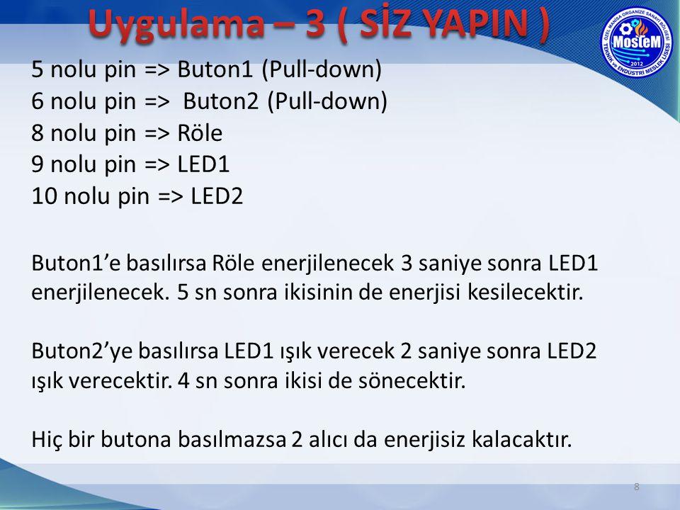5 nolu pin => Buton1 (Pull-down) 6 nolu pin => Buton2 (Pull-down) 8 nolu pin => Röle 9 nolu pin => LED1 10 nolu pin => LED2 Buton1'e basılırsa Röle en