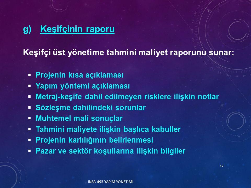 g)Keşifçinin raporu Keşifçi üst yönetime tahmini maliyet raporunu sunar:  Projenin kısa açıklaması  Yapım yöntemi açıklaması  Metraj-keşife dahil e