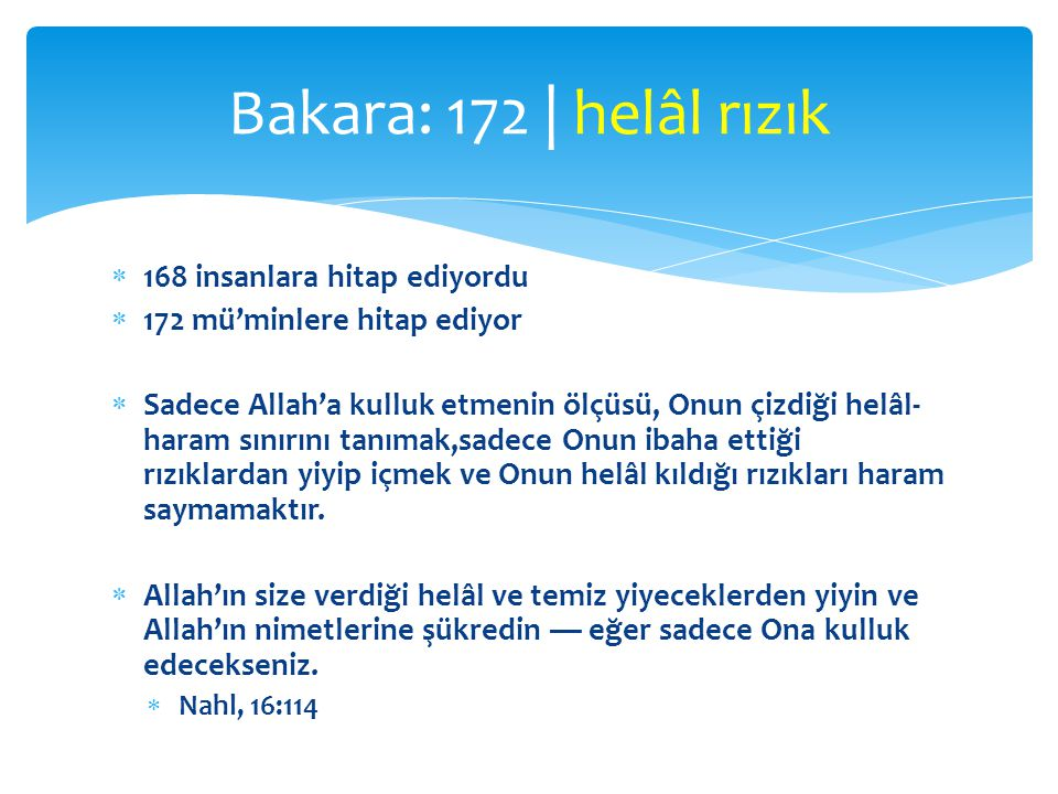  168 insanlara hitap ediyordu  172 mü'minlere hitap ediyor  Sadece Allah'a kulluk etmenin ölçüsü, Onun çizdiği helâl- haram sınırını tanımak,sadece