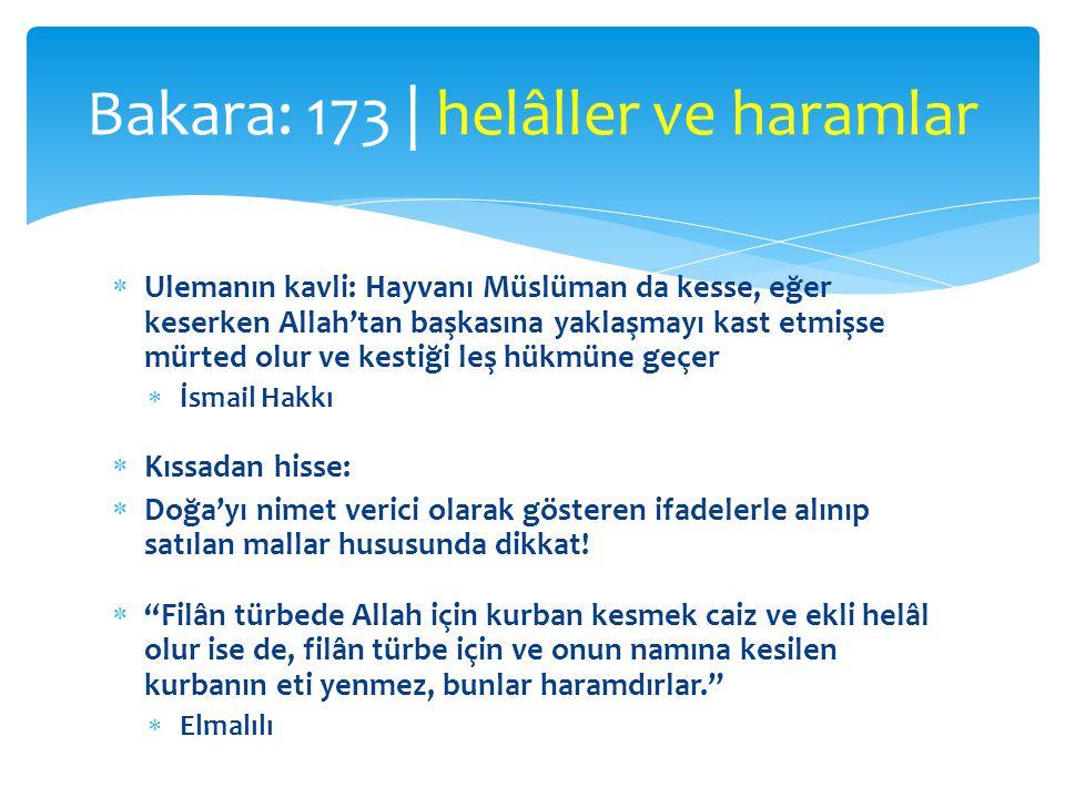  Ulemanın kavli: Hayvanı Müslüman da kesse, eğer keserken Allah'tan başkasına yaklaşmayı kast etmişse mürted olur ve kestiği leş hükmüne geçer  İsma